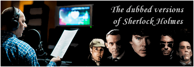 The dubbed versions of Sherlock Holmes