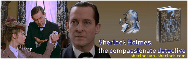 Sherlock Holmes, the compassionate detective